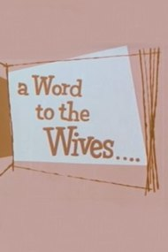 A Word to the Wives...