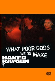 What Poor Gods We Do Make: The Story and Music Behind Naked Raygun