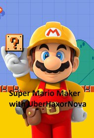 Super Mario Maker with UberHaxorNova