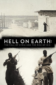 Hell on Earth: The Fall of Syria and the Rise of ISIS