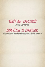 They All Laughed 25 Years Later: Director to Director - A Conversation with Peter Bogdanovich and Wes Anderson