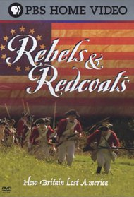 Rebels and Redcoats: How Britain Lost America