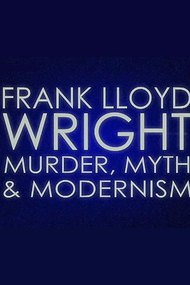 Frank Lloyd Wright: Murder, Myth and Modernism