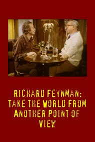 Richard Feynman: Take the World From Another Point of View