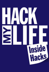 Hack My Life: Inside Hacks
