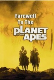 Farewell to the Planet of the Apes
