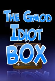 The Gmod Idiot Box