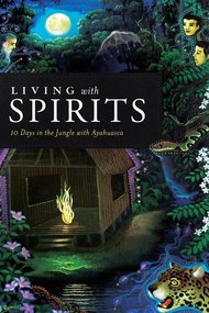 Living with Spirits: 10 Days in the Jungle with Ayahuasca
