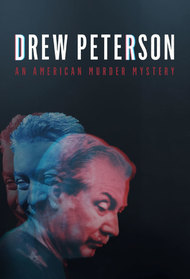 Drew Peterson: An American Murder Mystery