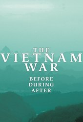 The Vietnam War: Before, During, After