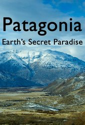 Patagonia: Earth's Secret Paradise