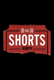 30 For 30 Shorts