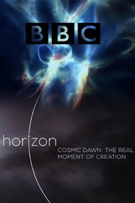 BBC Horizon: Cosmic Dawn: The Real Moment of Creation