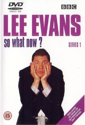 Lee Evans: So What Now?
