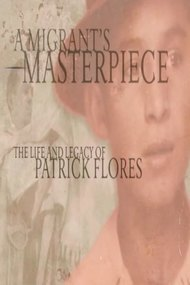 A Migrant's Masterpiece: The Life and Legacy of Patrick Flores