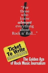 Ticket to Write: The Golden Age of Rock Music Journalism