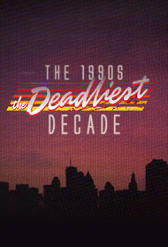 The 1990s: The Deadliest Decade