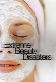 Extreme Beauty Disasters