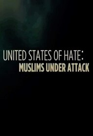 United States of Hate: Muslims Under Attack