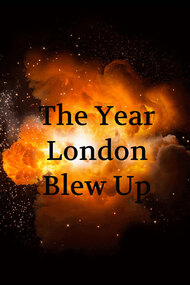 The Year London Blew Up