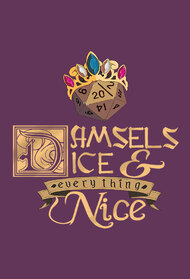 Damsels, Dice, and Everything Nice