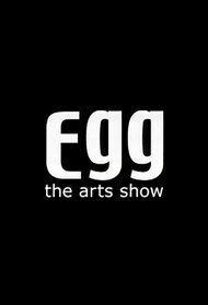 EGG, the arts show