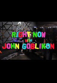 Right Now with John Goblikon