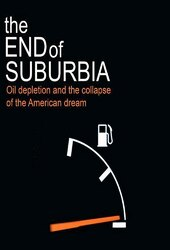 The End of Suburbia - Oil Depletion and the Collapse of the American Dream