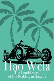 Hao Wela: The Untold Story of Hot Rodding in Hawai'i