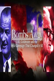 Bombs Away: LBJ, Goldwater and the 1964 Campaign That Changed It All