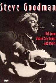Steve Goodman: Live from Austin City Limits... and More