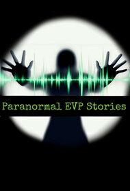 Paranormal EVP Stories