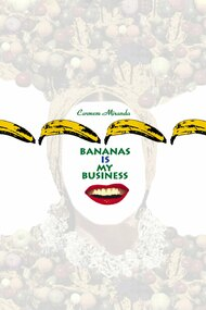 Carmen Miranda: Bananas is My Business