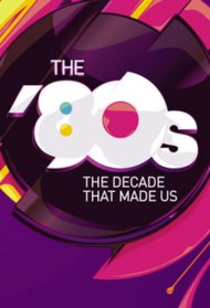 The 80's: The Decade That Made Us