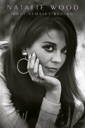 Natalie Wood: What Remains Behind