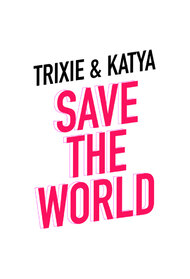 Trixie & Katya Save the World