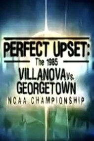 Perfect Upset: The 1985 Villanova vs. Georgetown NCAA Championship