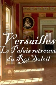 Versailles rediscovered - the sun king's vanished palace