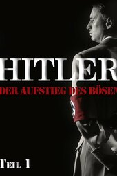 Hitler - Rise of evil Part 1